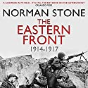 The Eastern Front 1914-1917 Audiobook by Norman Stone Narrated by John Telfer