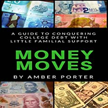 Money Moves: A Guide to Conquering College Debt with Little Familial Support Audiobook by Amber Porter Narrated by Whitney Gregory