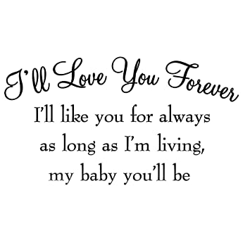 Good Amazon.com: Iu0027ll Love You Forever Iu0027ll Like You For Always As Long As Iu0027m  Living My Baby Youu0027ll Be Nursery Wall Decals Quotes Babyu0027s Room Wall Art  Stickers: ...