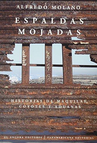 Download Espaldas mojadas -Historias de maquilas, coyotes y aduanas (Spanish Edition) by Alfredo Molano (2005-04-01) PDF