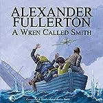 A Wren Called Smith   Alexander Fullerton