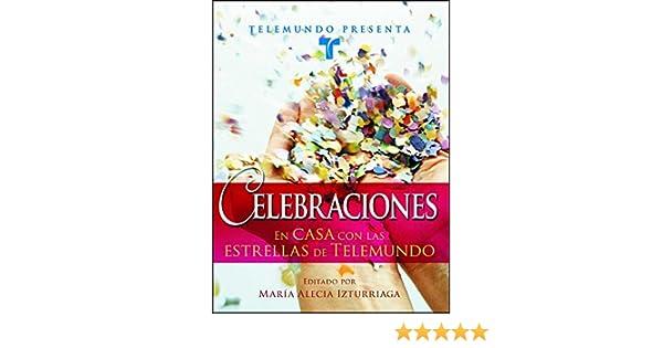 Telemundo Presenta: Celebraciones: En casa con las estrellas de Telemundo (Spanish Edition) - Kindle edition by Maria Alecia Izturriaga.