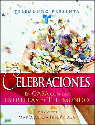 Telemundo Presenta: Celebraciones: En casa con las estrellas de Telemundo (Spanish Edition)