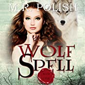 Wolf Spell: Wolf Spell, Book 1 | M.R. Polish
