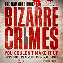 The Mammoth Book of Bizarre Crimes: Incredible Real-Life Murders Audiobook by Robin Odell Narrated by David Shaw-Parker