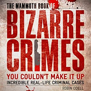 The Mammoth Book of Bizarre Crimes Audiobook