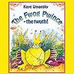The Fwog Pwince - The Twuth! | Kaye Umansky