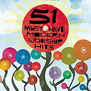51 Must Have Modern Worship Hits