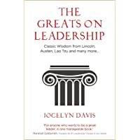 The Greats on Leadership: Classic Wisdom from Lincoln, Austen, Lao Tzu and many more...