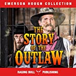 The Story of the Outlaw | Emerson Hough, Raging Bull Publishing