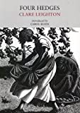 Four Hedges: A Gardener's Chronicle (Nature Classics Library) by Clare Leighton (2010-12-31)