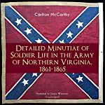 Detailed Minutiae of Soldier Life in the Army of Northern Virginia, 1861-1865 | Carlton McCarthy