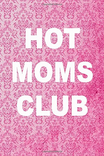 Hot moms Club: mom journal, floral notebook, 150 lined pages
