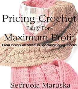 Pricing Crochet Fairly for Maximum Profit by [Maruska, Sedruola]