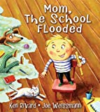 Mom, the School Flooded, Ken Rivard, 1554510953