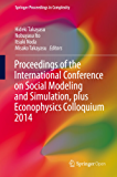 Proceedings of the International Conference on Social Modeling and Simulation, plus Econophysics Colloquium 2014 (Springer Proceedings in Complexity)