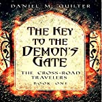 The Key to the Demon's Gate: The Cross-Roads Travelers, Book 1 | Daniel M Quilter