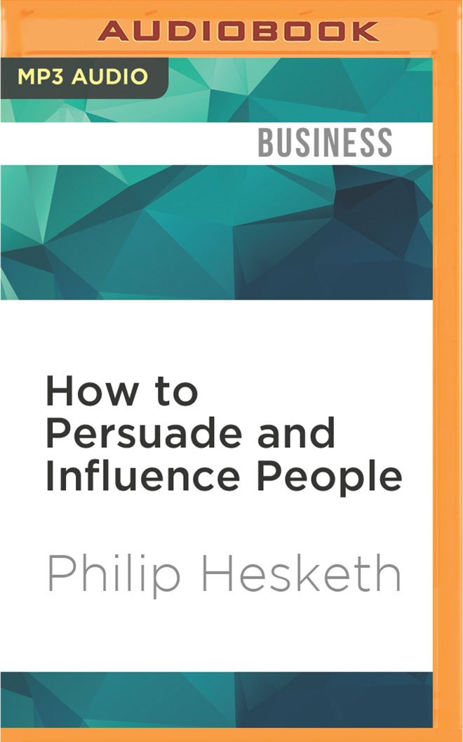 How to Persuade and Influence People: Powerful Techniques to Get Your Own Way More Often pdf