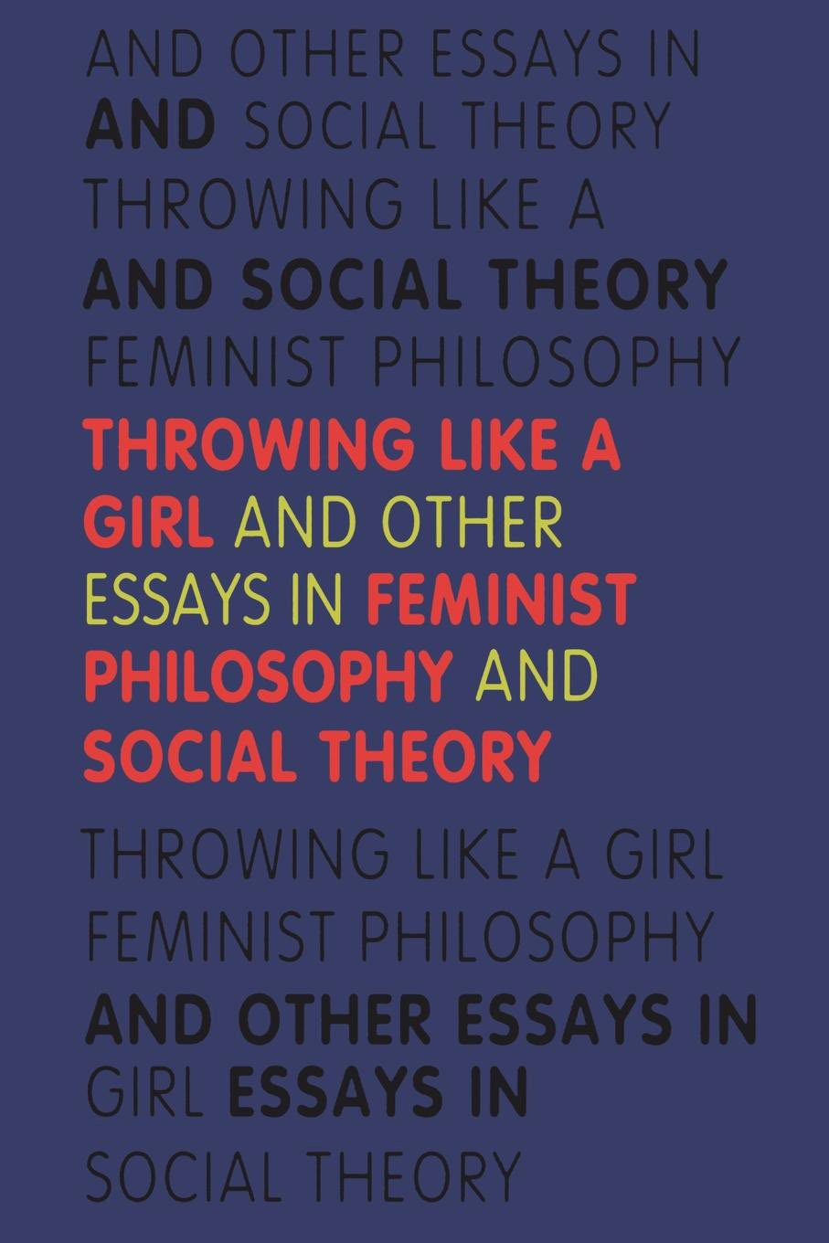 throwing like a girl and other essays in feminist philosophy and throwing like a girl and other essays in feminist philosophy and social theory a midland book iris marion young 9780253205971 com books