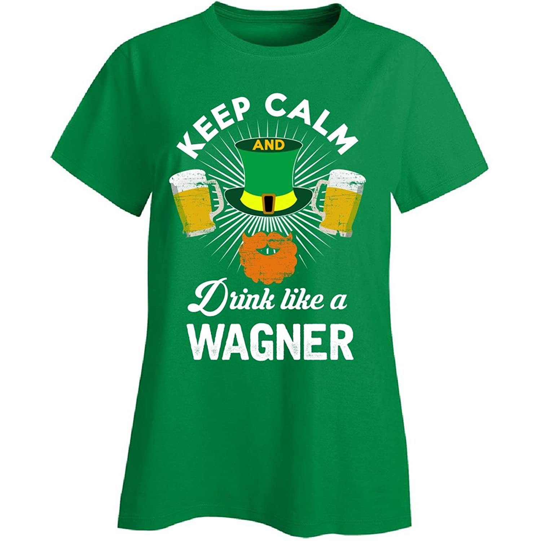 St Patricks Day Keep Calm Drink Like A Wagner Irish - Ladies T-shirt