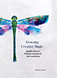Dowsing Creative Magic: Symbols of Power and pendulum commands for faster manifesting