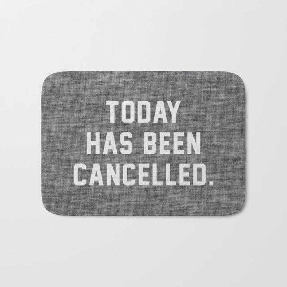 Today Has been Cancelled De-Motivational mat doormat College Dorm Carpet Entrance Indoor Non-slip Floor Mat bathroom Rugs 15'' x 25''