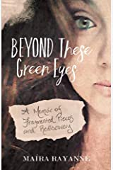 Beyond These Green Eyes: A Memoir of Fragmented Pieces and Rediscovery Paperback