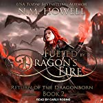 Fueled by Dragon's Fire: Return of the Dragonborn, Book 2 | N.M. Howell
