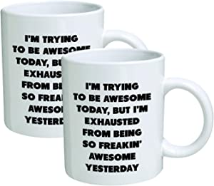 Pack Of 2 I'm Trying To Be Awesome Today But I'm Exhausted From Being So Awesome From Yesterday 11 Ounces Funny Coffee Mug for Graduation Thank You