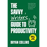 The Savvy Writer's Guide to Productivity: How to Work Less, Finish Writing Your Story or Book, and Find the Success You Deser