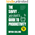 The Savvy Writer's Guide to Productivity: How to Work Less, Finish Writing Your Story or Book, and Find the Success You Deserve (Become a Writer Today Book 2)