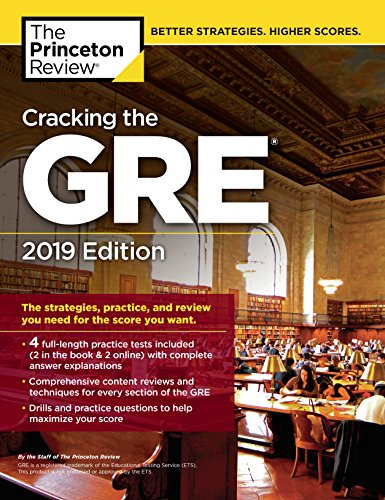 Cracking the GRE with 4 Practice Tests, 2019 Edition: The Strategies, Practice, and Review You Need for the Score You Want (Graduate School Test Preparation)