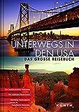 Unterwegs in den USA. Das große Reisebuch (KUNTH Unterwegs in ... / Das grosse Reisebuch)