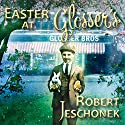 Easter at Glosser's Audiobook by Robert Jeschonek Narrated by Gary A Mason