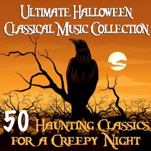 Ultimate Halloween Classical Music Collection - 50 Haunting Classics For A Creepy (Ultimate Halloween Classical Music Collection)