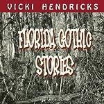 Florida Gothic Stories | Vicki Hendricks