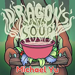Dragon's Soup: Picture Book for Children by [Yu, Michael]