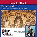 The Modern Scholar: Empire of Gold: A History of the Byzantine Empire | Thomas F. Madden