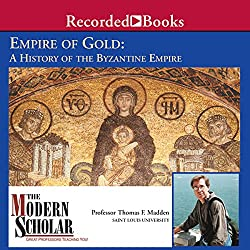 The Modern Scholar: Empire of Gold: A History of the Byzantine Empire