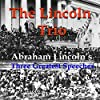 The Lincoln Trio: Abraham Lincoln's Three Greatest Speeches
