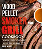 Wood Pellet Smoker and Grill Cookbook: The Ultimate