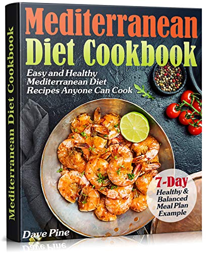 Mediterranean Diet Cookbook: 7-Day Healthy and Balanced Meal Plan Example. Easy and Healthy Mediterranean Diet Recipes Anyone Can Cook by Dave Pine