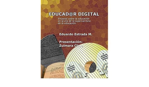 Amazon.com: Educador Digital: Ensayos sobre la educación (Spanish Edition) eBook: Eduardo Estrada Montenegro, Zulmra Cline PhD Universidad de California: ...