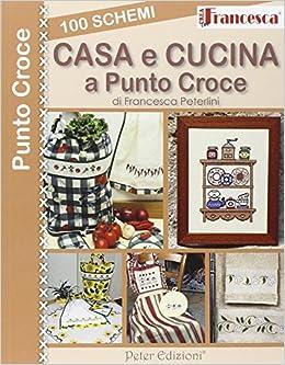 Amazon It 100 Schemi Casa E Cusina A Punto Croce