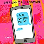 I Hate Everyone But You: A Novel | Gaby Dunn,Allison Raskin