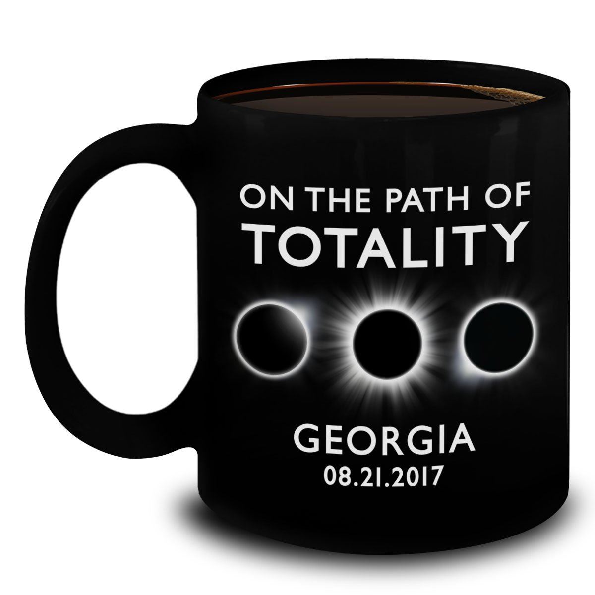 Total Solar Eclipse 2017 Gifts - On The Path Of Totality Georgia Coffee Mug - The Great American Solar Eclipse August 21 Black Ceramic Cup 11oz
