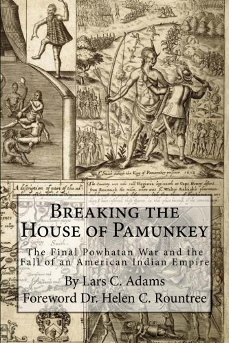Breaking the House of Pamunkey:: The Final Powhatan War and the Fall of an American and Indian Empire