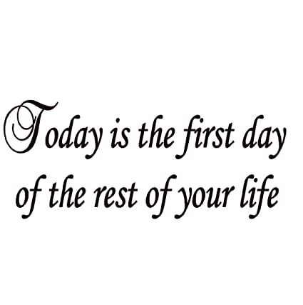 Amazon Today Is The First Day Of The Rest Of Your Life Impressive Quote For Today About Life