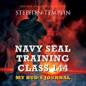 Navy SEAL Training Class 144: My BUD/S Journal Audiobook by Stephen Templin Narrated by Brian Troxell