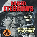 Raised Eyebrows, Expanded Edition: My Years Inside Groucho's House | Steve Stoliar
